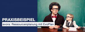 Praxisbeispiel: evora: Ressourcenplanung mit EvoPlan